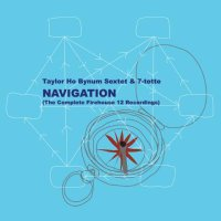 Taylor HO BYNUM Sextet & 7tette : « Navigation – The Complete Firehouse 12 Recordings » -  voir en grand cette image