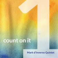 Mark D'Inverno Quintet : « Count on it » -  voir en grand cette image