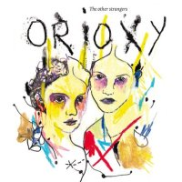 ORIOXY : « The Other Strangers » -  voir en grand cette image